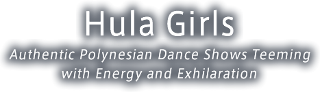 Hula Girls Authentic Polynesian Dance Shows Teeming with Energy and Exhilaration
